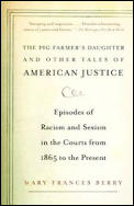 Pig Farmers Daughter & Other Tales of American Justice Episodes of Racism & Sexism in the Courts from 1865 to the Present
