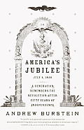 Americas Jubilee A Generation Remembers the Revolution After 50 Years of Independence