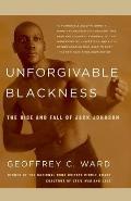 Unforgivable Blackness The Rise & Fall of Jack Johnson