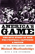 Americas Game The Epic Story of How Pro Football Captured a Nation