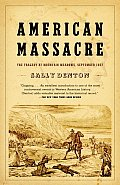 American Massacre The Tragedy at Mountain Meadows September 1857