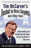 Tim McCarvers Baseball for Brain Surgeons & Other Fans Understanding & Intrepreting the Game So You Can Watch It Like a Pro