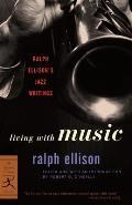 Living with Music: Ralph Ellison's Jazz Writings