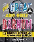 Great & Only Barnum The Tremendous Stupendous Life of Showman P T Barnum