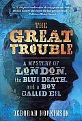 Great Trouble A Mystery of London the Blue Death & a Boy Called Eel