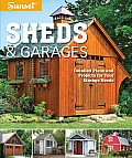 Sunset Sheds & Garages: Detailed Plans and Projects for Your Storage Needs
