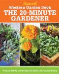 Western Garden Book The 20 Minute Gardener Projects Plants & Designs for Quick & Easy Gardening