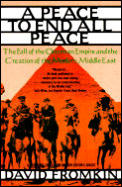 Peace to End All Peace The Fall of the Ottoman Empire & the Creation of the Modern Middle East