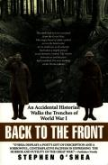 Back to the Front An Accidental Historian Walks the Trenches of World War I