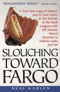 Slouching Toward Fargo A Two Year Saga