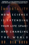 Immortality: How Science Is Extending Your Life Span--And Changing the World