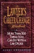Lawyers Career Change Handbook More Than 300 Things You Can Do with a Law Degree