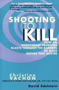 Shooting To Kill How An Independent Prod