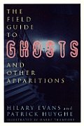 Field Guide To Ghosts & Other Apparitions