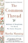 Common Thread Mothers & Daughters The Bond We Never Outgrow