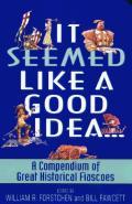 It Seemed Like a Good Idea A Compendium of Great Historical Fiascoes