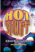Hot Stuff A Brief History Of Disco