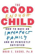 The Good Enough Child: How to Have an Imperfect Family and Be Perfectly Satisfied