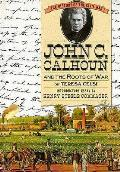 John C Calhoun & The Roots Of War