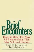 Brief Encounters: How to Make the Most of Relationships That May Not Last Forever