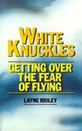 White Knuckles Getting Over The Fear of Flying