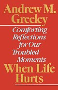 When Life Hurts: Comforting Reflections for Our Troubled Moments