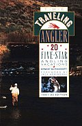 The Traveling Angler: 20 Five-Star Angling Vacations/1991-92
