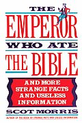 The Emperor Who Ate the Bible: And More Strange Facts and Useless Information
