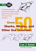 Draw 50 Sharks Whales & Other Sea Creatures The Step By Step Way to Draw Great White Sharks Killer Whales Barracudas Seahorses Seals & More