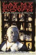 Lay My Burden Down: A Folk History of Slavery