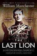 Last Lion Winston Spencer Churchill Visions of Glory 1874 1932