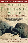 When Elephants Weep The Emotional Lives of Animals
