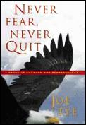 Never Fear Never Quit A Story Of Cour