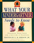 What Your Kindergartner Needs to Know Preparing Your Child for a Lifetime of Learning