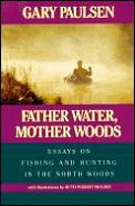 Father Water Mother Woods Essays On