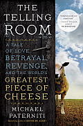 Telling Room A Tale of Love Betrayal Revenge & the Worlds Greatest Piece of Cheese