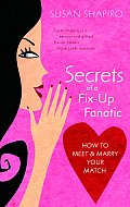 Secrets of a Fix Up Fanatic How to Meet & Marry Your Match