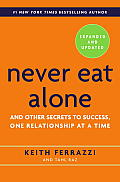 Never Eat Alone Expanded & Updated & Other Secrets to Success One Relationship at a Time