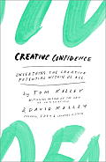 Creative Confidence Unleashing the Creative Potential Within Us All