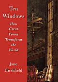 Ten Windows How Great Poems Transform the World