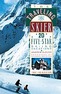 The Traveling Skier: 20 Five-Star Skiing Vacations (Traveling Sportsman)