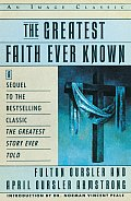 Greatest Faith Ever Known The Story of the Men Who First Spread the Religion of Jesus & of the Momentous Times in Which They Lived