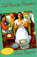 Like Water for Chocolate A Novel in Monthly Installments with Recipes Romances & Home Remedies