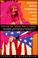 Killing the White Mans Indian Reinventing Native Americans at the End of the Twentieth Century