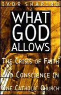 What God Allows: The Crisis of Faith & Conscience in One Cathlic Church
