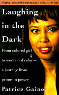 Laughing in the Dark From Colored Girl to Woman of Color A Journey from Prison to Power