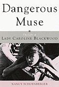 Dangerous Muse Lady Caroline Blackwood