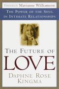Future Of Love The Power Of The Soul In Intimate Relationships