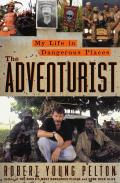 Adventurist My Life In Dangerous Places