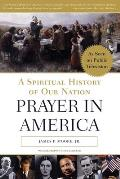 Prayer in America A Spiritual History of Our Nation